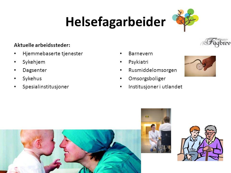 Helsefagarbeider Aktuelle arbeidssteder: Hjemmebaserte tjenester Sykehjem Dagsenter Sykehus Spesialinstitusjoner Barnevern Psykiatri Rusmiddelomsorgen