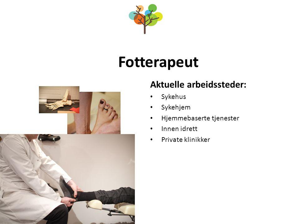 Fotterapeut Aktuelle arbeidssteder: Sykehus Sykehjem Hjemmebaserte tjenester Innen idrett Private klinikker