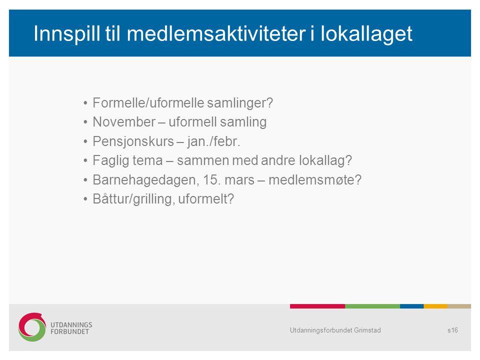 Utdanningsforbundet Grimstads16 Innspill til medlemsaktiviteter i lokallaget Formelle/uformelle samlinger.