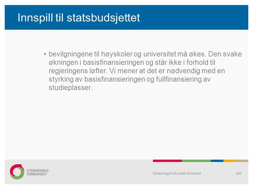 Utdanningsforbundet Grimstads20 Innspill til statsbudsjettet bevilgningene til høyskoler og universitet må økes.