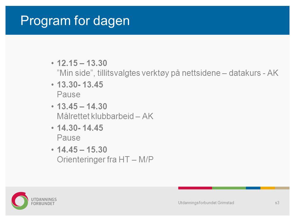 Utdanningsforbundet Grimstads3 Program for dagen 12.15 – 13.30 Min side , tillitsvalgtes verktøy på nettsidene – datakurs - AK 13.30- 13.45 Pause 13.45 – 14.30 Målrettet klubbarbeid – AK 14.30- 14.45 Pause 14.45 – 15.30 Orienteringer fra HT – M/P
