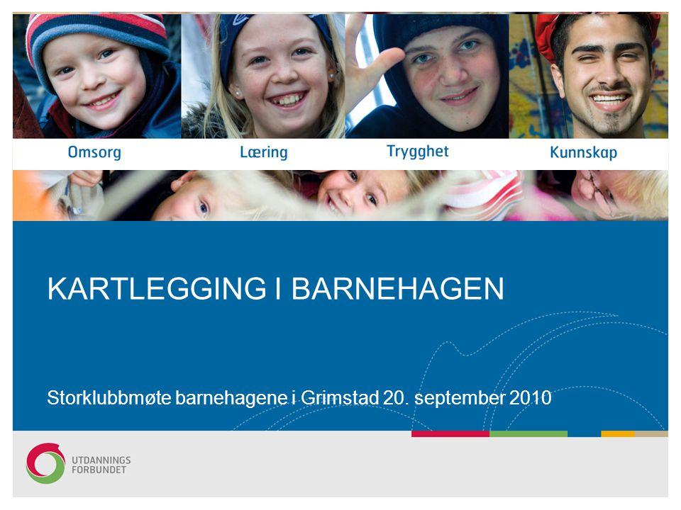 Storklubbmøte barnehagene i Grimstad 20. september 2010 KARTLEGGING I BARNEHAGEN