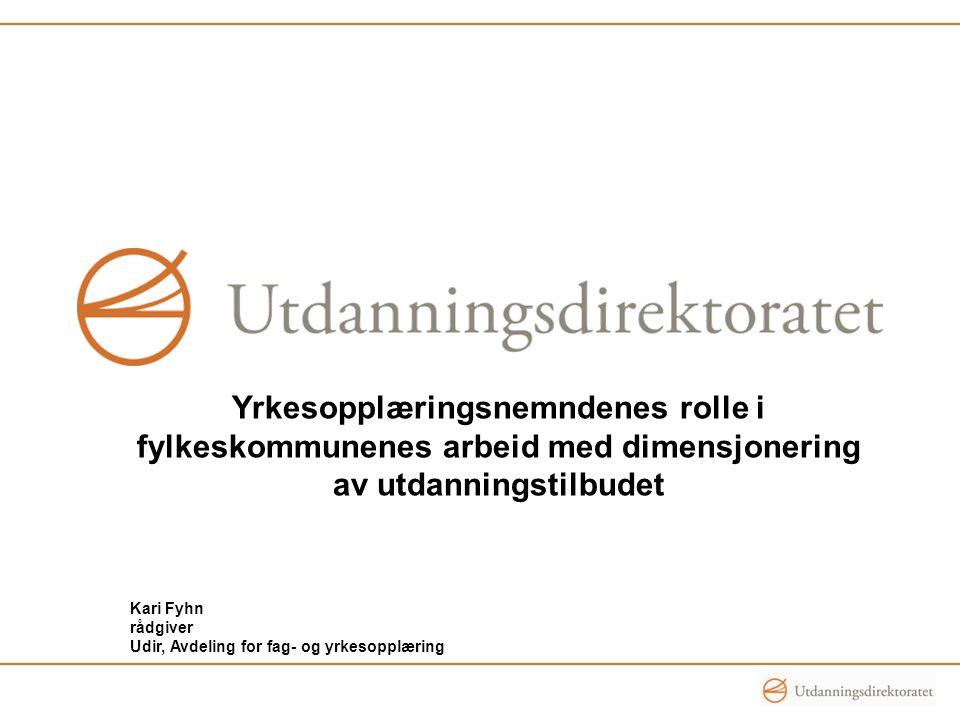Yrkesopplæringsnemndenes rolle i fylkeskommunenes arbeid med dimensjonering av utdanningstilbudet Kari Fyhn rådgiver Udir, Avdeling for fag- og yrkeso