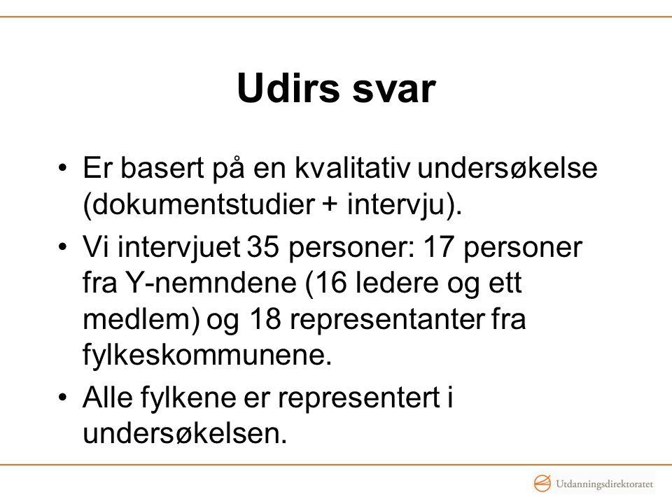 Udirs svar Er basert på en kvalitativ undersøkelse (dokumentstudier + intervju). Vi intervjuet 35 personer: 17 personer fra Y-nemndene (16 ledere og e