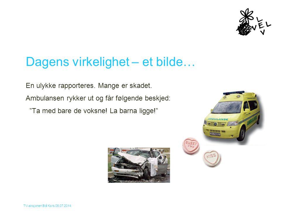 """TV-aksjonen Blå Kors 06.07.2014 Dagens virkelighet – et bilde… En ulykke rapporteres. Mange er skadet. Ambulansen rykker ut og får følgende beskjed: """""""