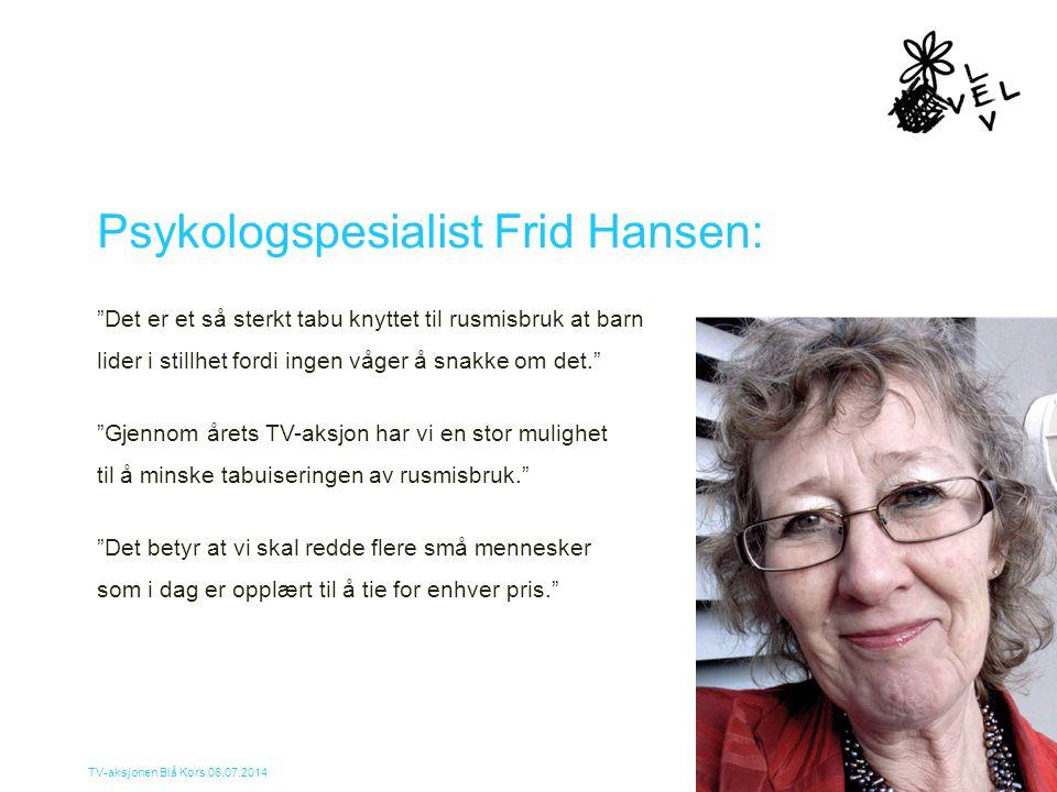 """TV-aksjonen Blå Kors 06.07.2014 Psykologspesialist Frid Hansen: """"Det er et så sterkt tabu knyttet til rusmisbruk at barn lider i stillhet fordi ingen"""
