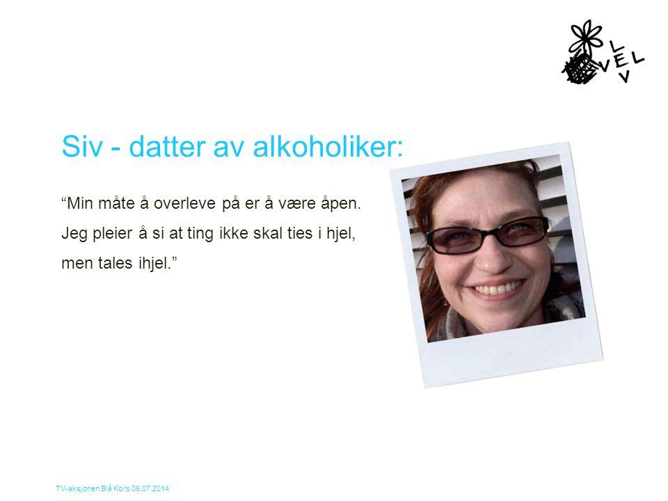 """TV-aksjonen Blå Kors 06.07.2014 Siv - datter av alkoholiker: """"Min måte å overleve på er å være åpen. Jeg pleier å si at ting ikke skal ties i hjel, me"""