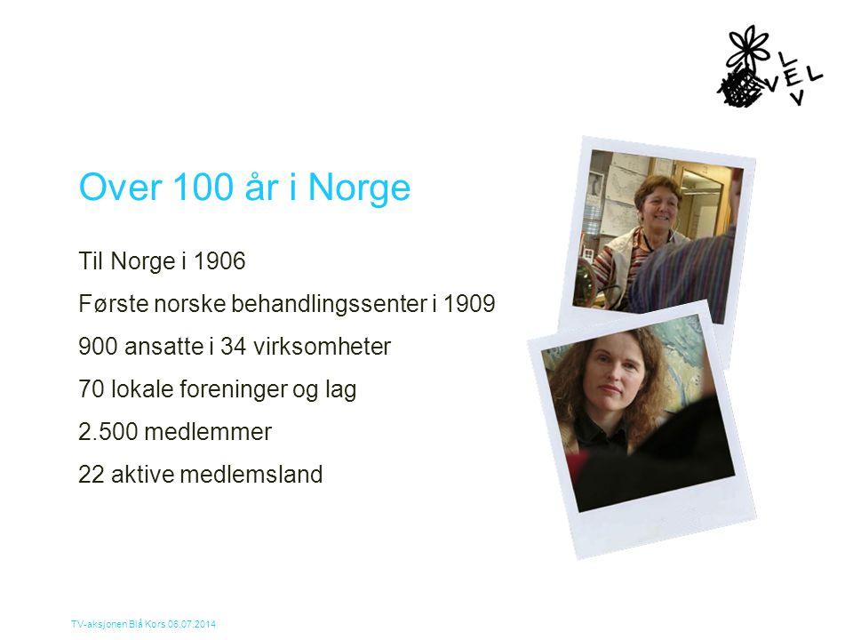 TV-aksjonen Blå Kors 06.07.2014 Over 100 år i Norge Til Norge i 1906 Første norske behandlingssenter i 1909 900 ansatte i 34 virksomheter 70 lokale fo