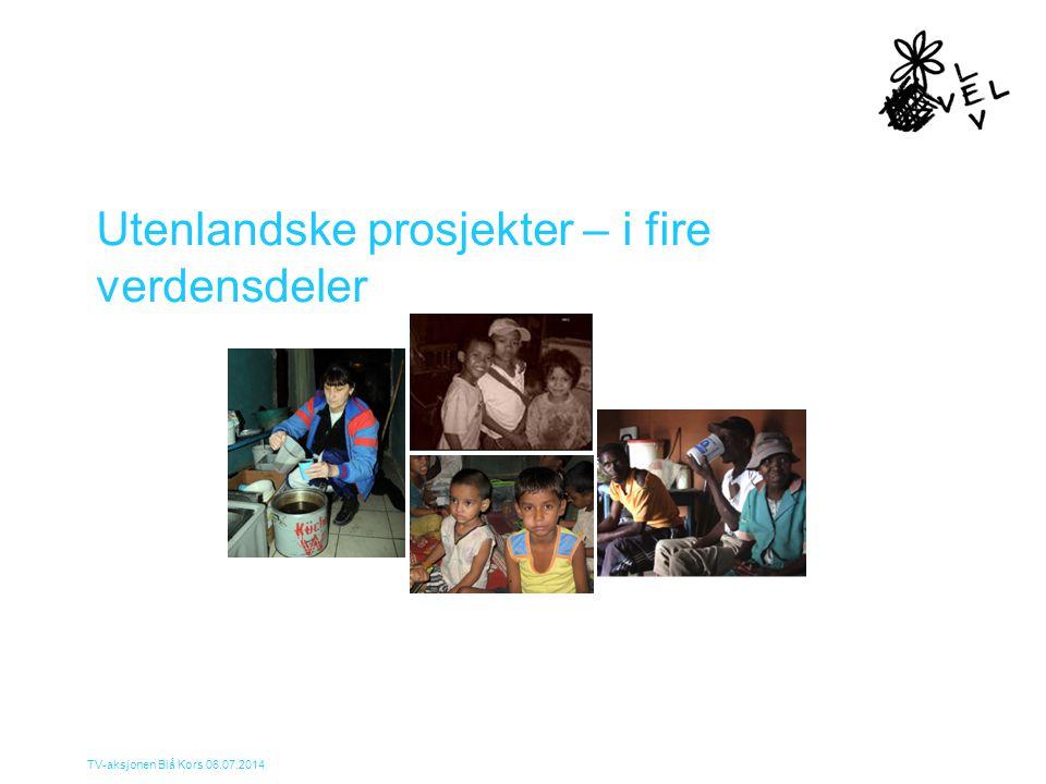 TV-aksjonen Blå Kors 06.07.2014 Utenlandske prosjekter – i fire verdensdeler