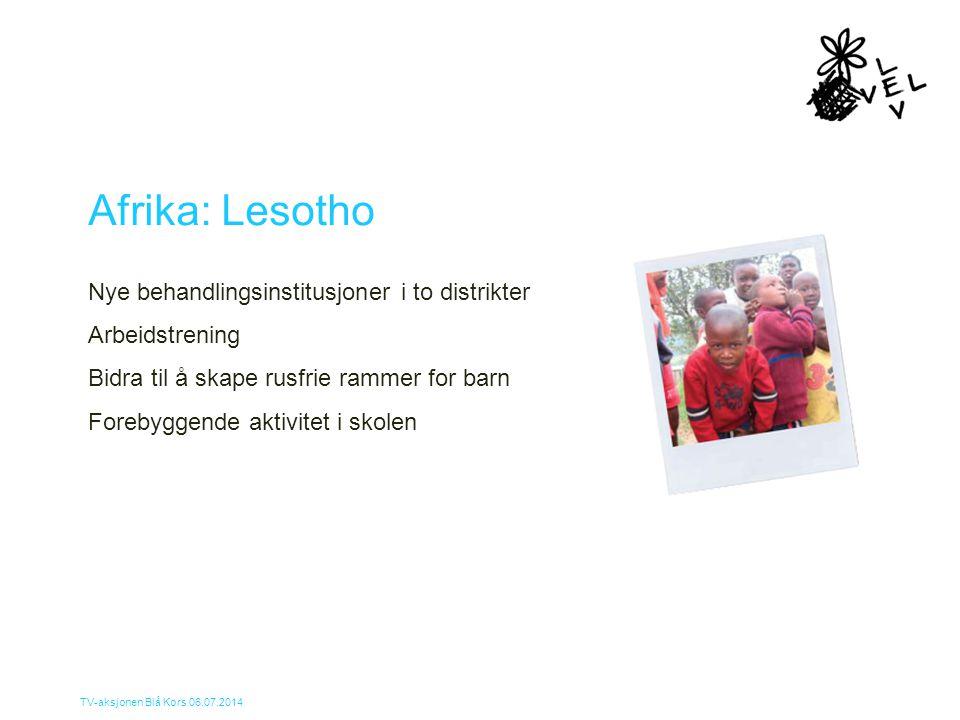 TV-aksjonen Blå Kors 06.07.2014 Afrika: Lesotho Nye behandlingsinstitusjoner i to distrikter Arbeidstrening Bidra til å skape rusfrie rammer for barn