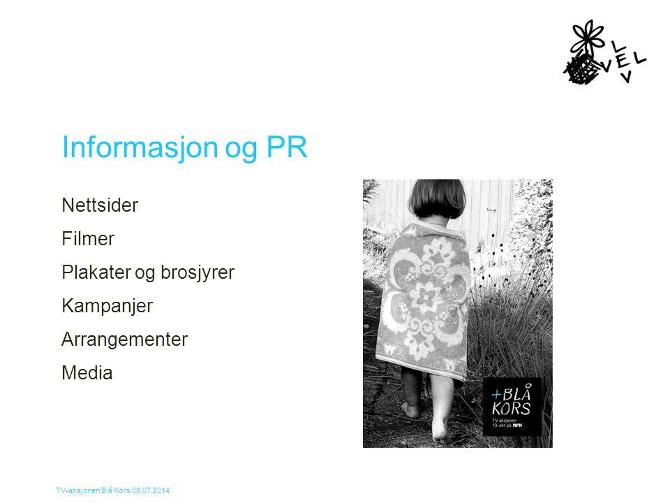 TV-aksjonen Blå Kors 06.07.2014 Informasjon og PR Nettsider Filmer Plakater og brosjyrer Kampanjer Arrangementer Media