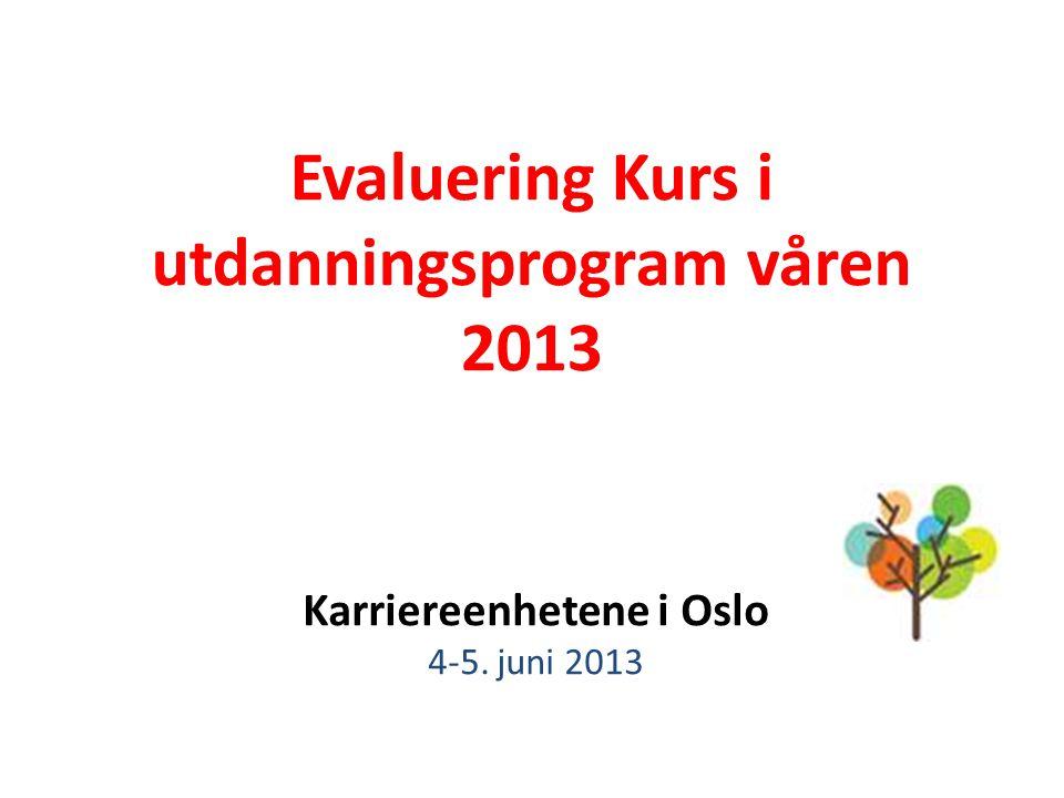 Evaluering Kurs i utdanningsprogram våren 2013 Karriereenhetene i Oslo 4-5. juni 2013
