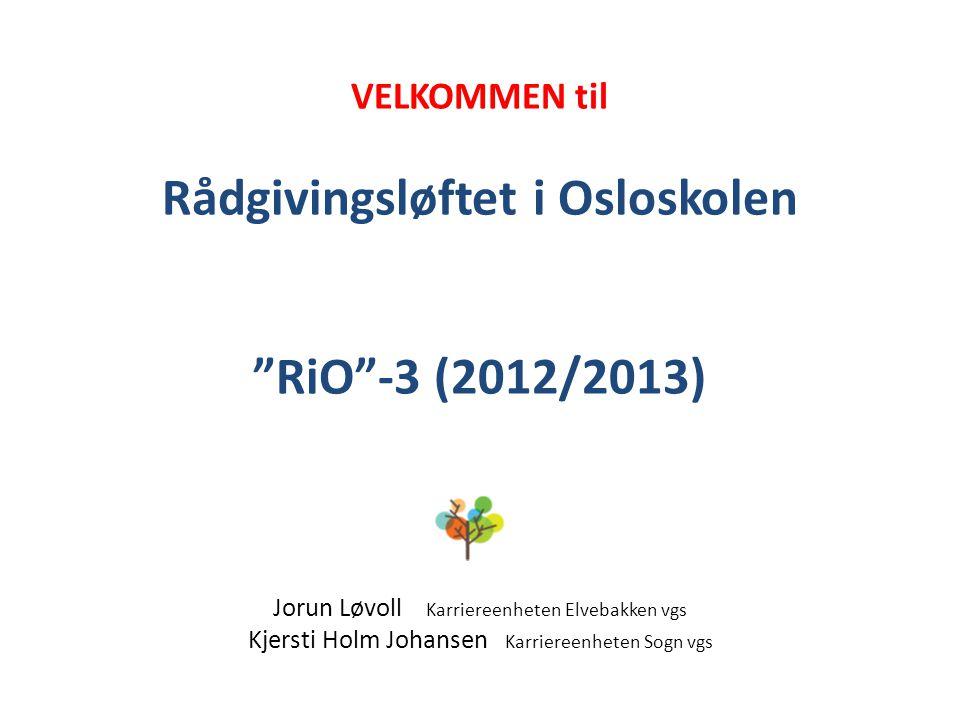 """VELKOMMEN til Rådgivingsløftet i Osloskolen """"RiO""""-3 (2012/2013) Jorun Løvoll Karriereenheten Elvebakken vgs Kjersti Holm Johansen Karriereenheten Sogn"""