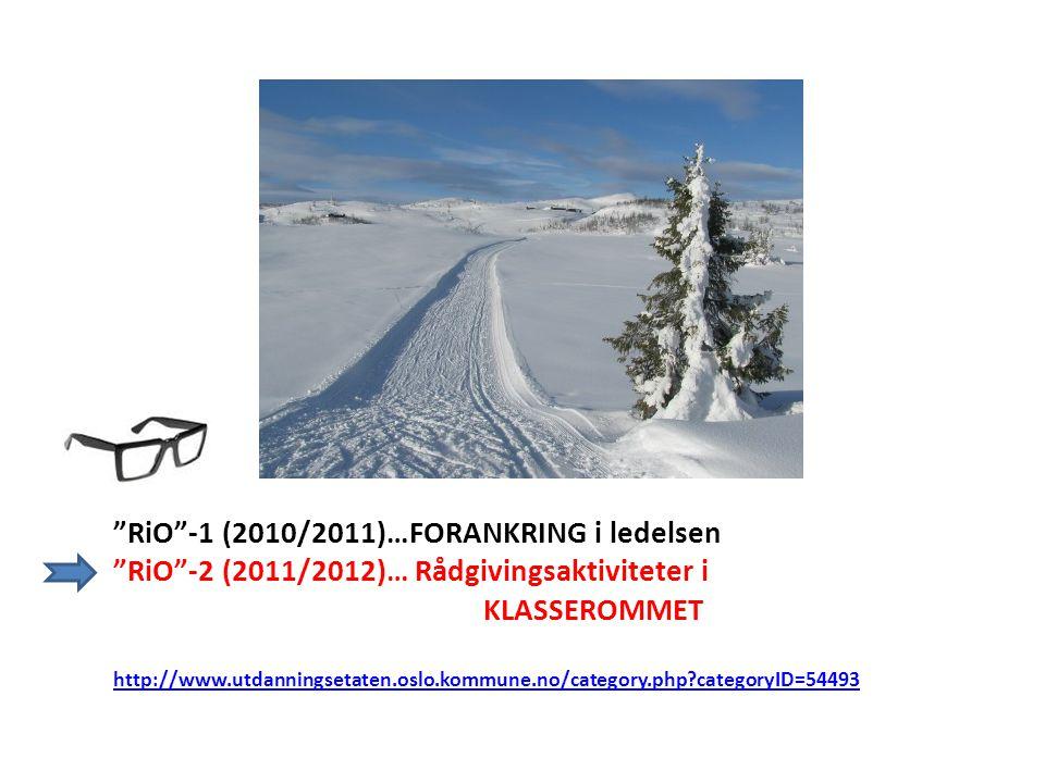 """""""RiO""""-1 (2010/2011)…FORANKRING i ledelsen """"RiO""""-2 (2011/2012)… Rådgivingsaktiviteter i KLASSEROMMET http://www.utdanningsetaten.oslo.kommune.no/catego"""
