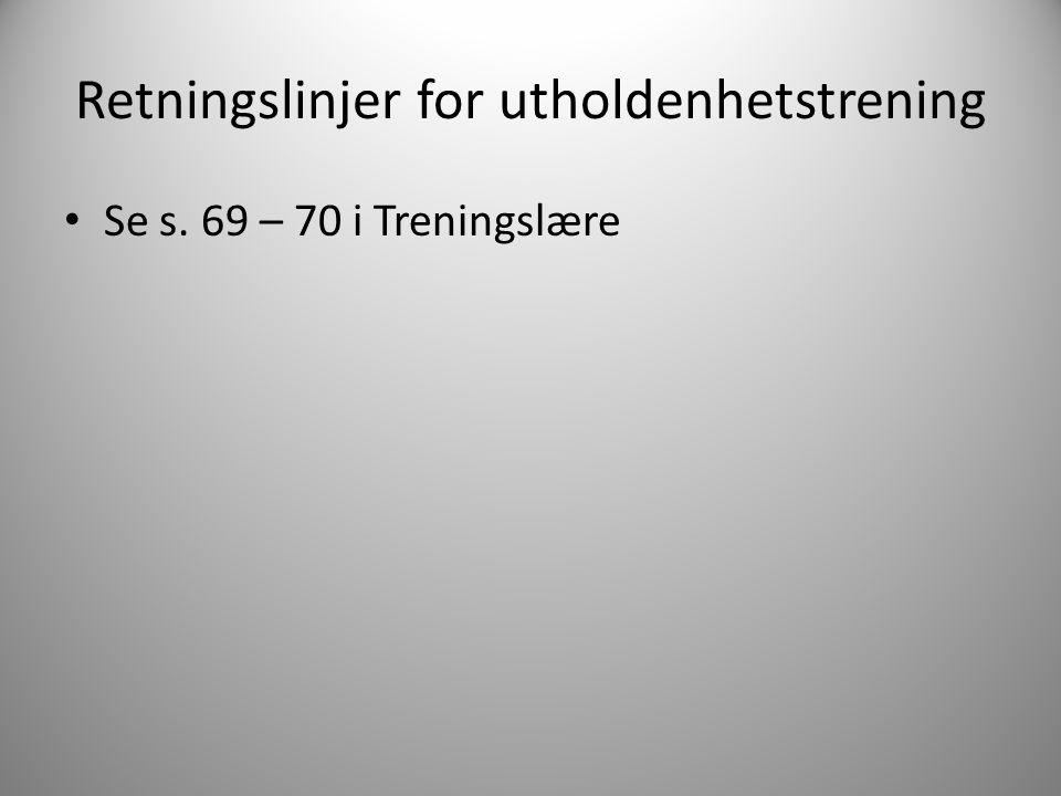 Retningslinjer for utholdenhetstrening Se s. 69 – 70 i Treningslære