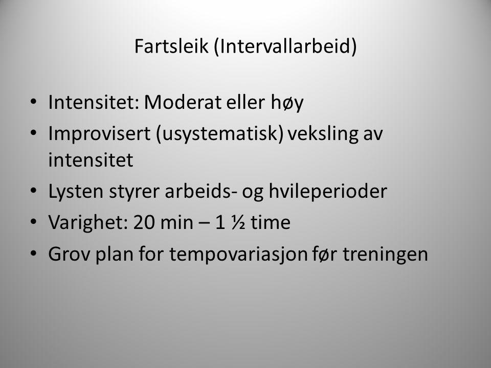 Fartsleik (Intervallarbeid) Intensitet: Moderat eller høy Improvisert (usystematisk) veksling av intensitet Lysten styrer arbeids- og hvileperioder Va