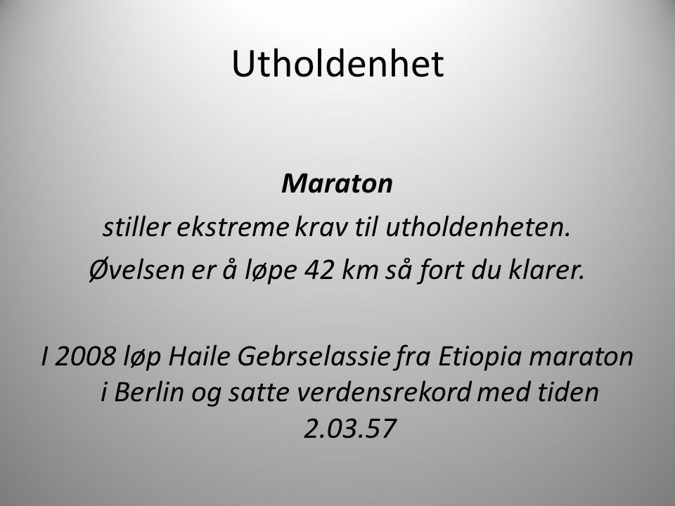 Maraton stiller ekstreme krav til utholdenheten. Øvelsen er å løpe 42 km så fort du klarer. I 2008 løp Haile Gebrselassie fra Etiopia maraton i Berlin