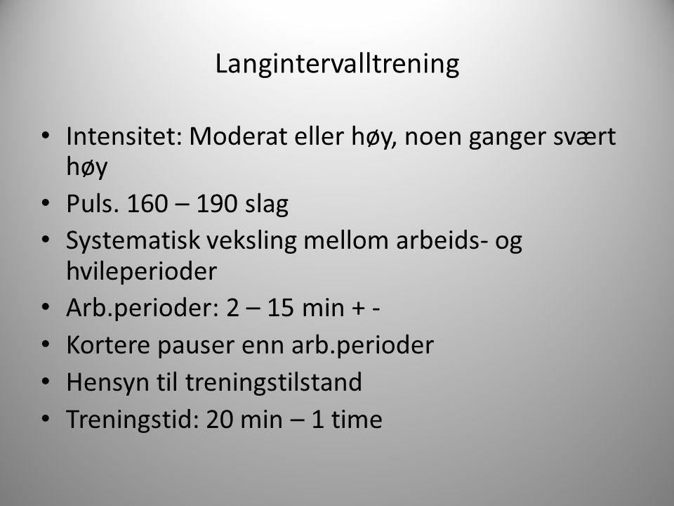 Langintervalltrening Intensitet: Moderat eller høy, noen ganger svært høy Puls. 160 – 190 slag Systematisk veksling mellom arbeids- og hvileperioder A