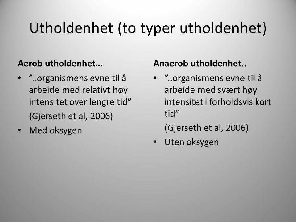 """Utholdenhet (to typer utholdenhet) Aerob utholdenhet… """"..organismens evne til å arbeide med relativt høy intensitet over lengre tid"""" (Gjerseth et al,"""