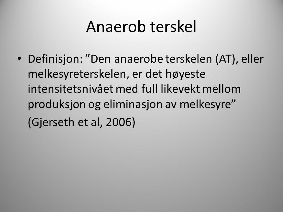 """Anaerob terskel Definisjon: """"Den anaerobe terskelen (AT), eller melkesyreterskelen, er det høyeste intensitetsnivået med full likevekt mellom produksj"""