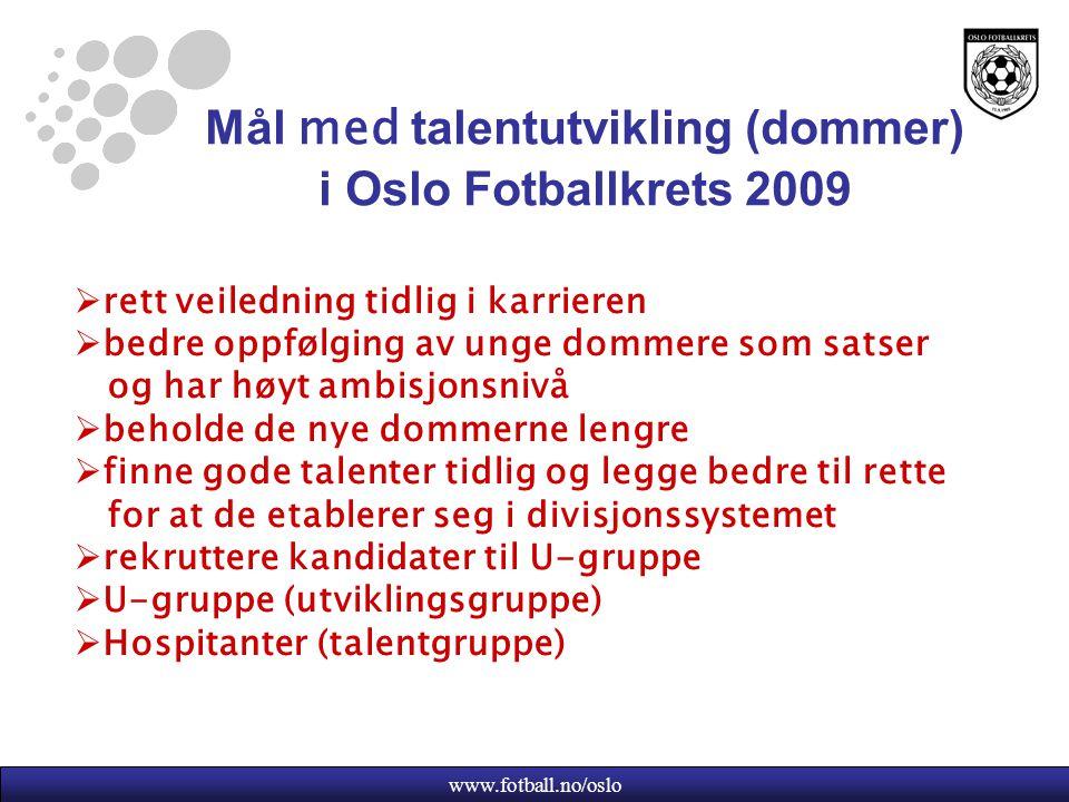 www.fotball.no/oslo Mål med talentutvikling (dommer) i Oslo Fotballkrets 2009  rett veiledning tidlig i karrieren  bedre oppfølging av unge dommere