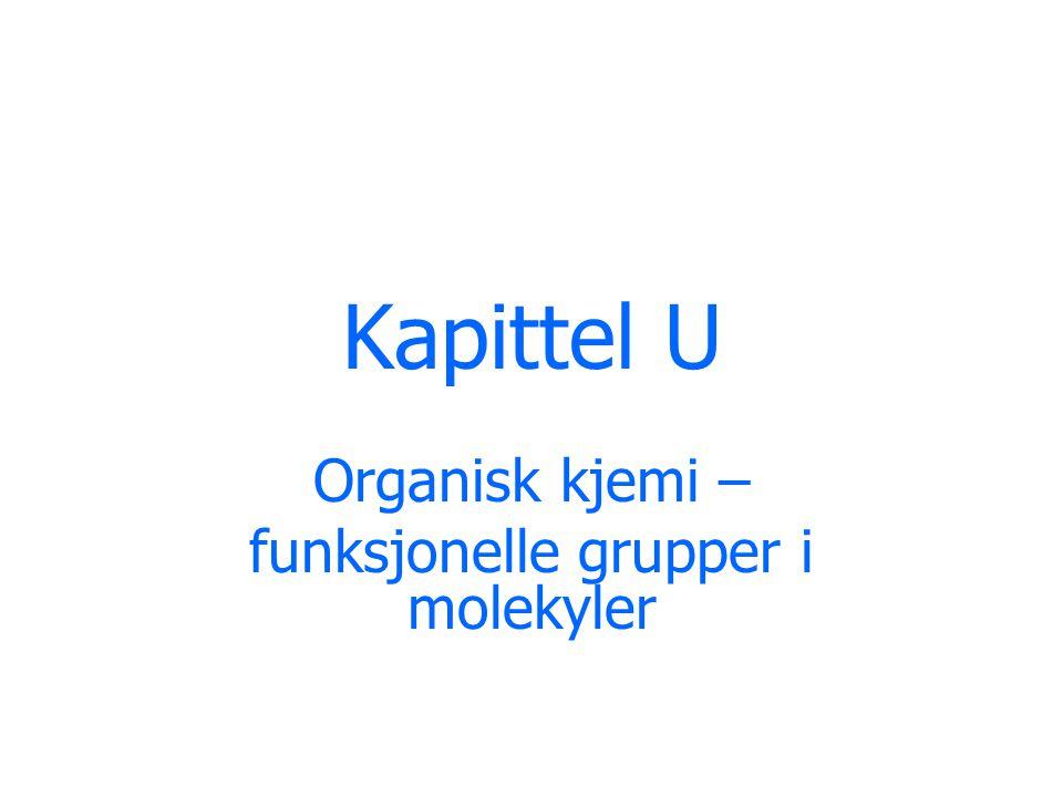 Kapittel U Organisk kjemi – funksjonelle grupper i molekyler