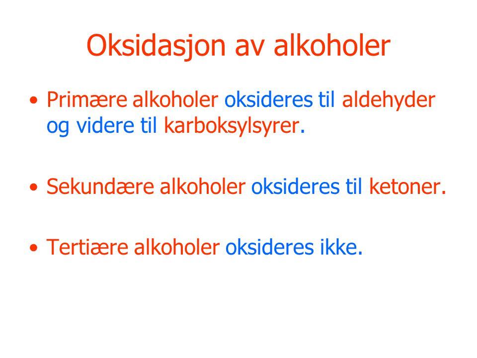 Oksidasjon av alkoholer Primære alkoholer oksideres til aldehyder og videre til karboksylsyrer.