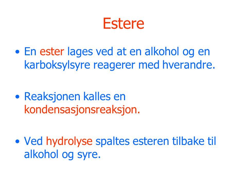 Estere En ester lages ved at en alkohol og en karboksylsyre reagerer med hverandre.