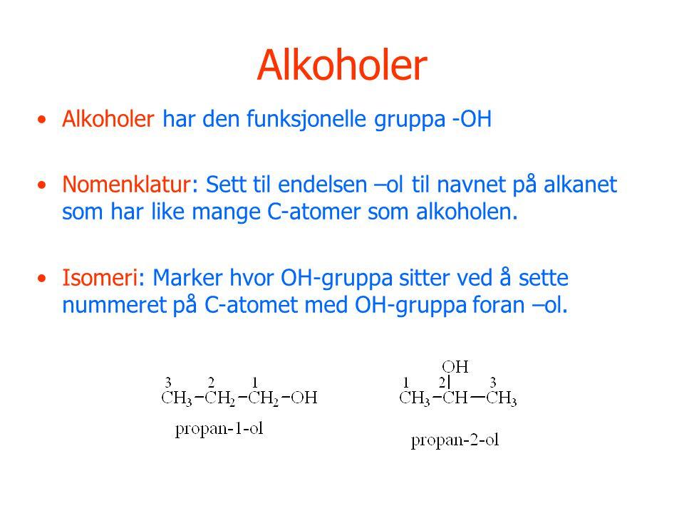 Alkoholer Alkoholer har den funksjonelle gruppa -OH Nomenklatur: Sett til endelsen –ol til navnet på alkanet som har like mange C-atomer som alkoholen.