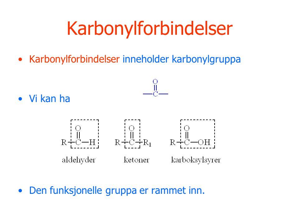 Karbonylforbindelser Karbonylforbindelser inneholder karbonylgruppa Vi kan ha Den funksjonelle gruppa er rammet inn.
