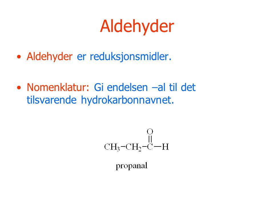 Aldehyder Aldehyder er reduksjonsmidler.
