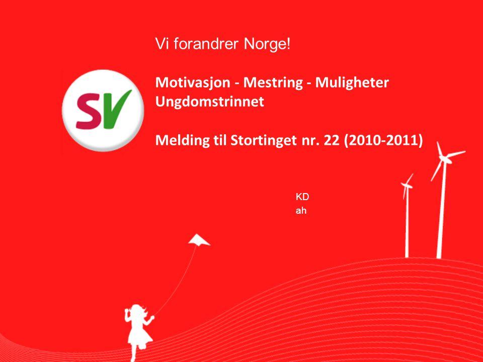 Vi forandrer Norge! Motivasjon - Mestring - Muligheter Ungdomstrinnet Melding til Stortinget nr. 22 (2010-2011) KD ah