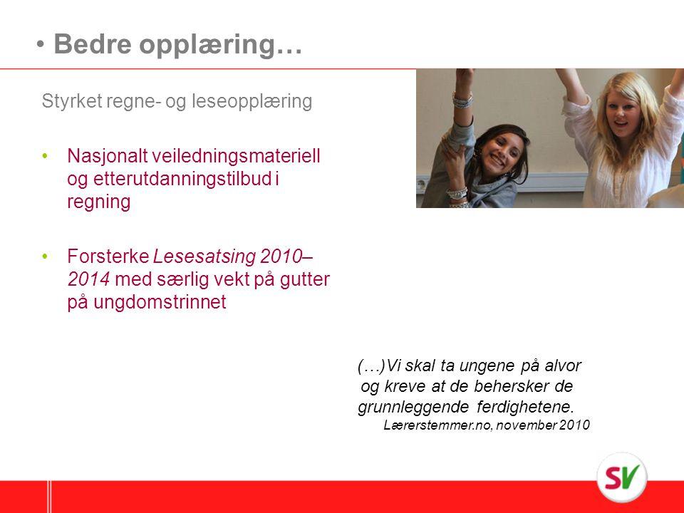Styrket regne- og leseopplæring Nasjonalt veiledningsmateriell og etterutdanningstilbud i regning Forsterke Lesesatsing 2010– 2014 med særlig vekt på