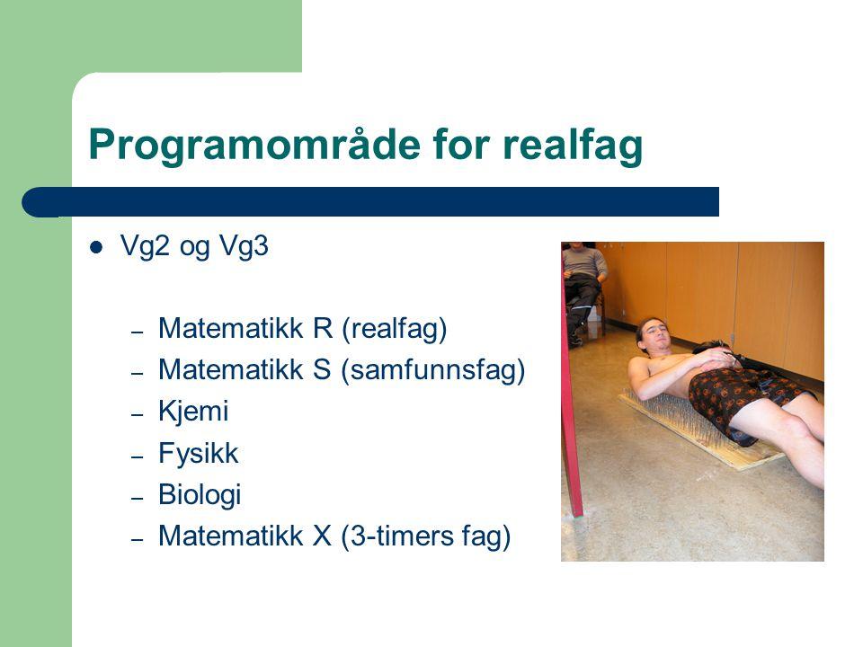 Programområde for realfag Vg2 og Vg3 – Matematikk R (realfag) – Matematikk S (samfunnsfag) – Kjemi – Fysikk – Biologi – Matematikk X (3-timers fag)