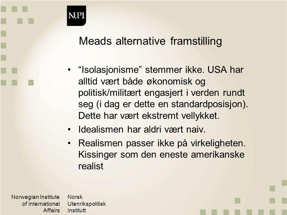 """Norwegian Institute of International Affairs Norsk Utenrikspolitisk Institutt Meads alternative framstilling """"Isolasjonisme"""" stemmer ikke. USA har all"""