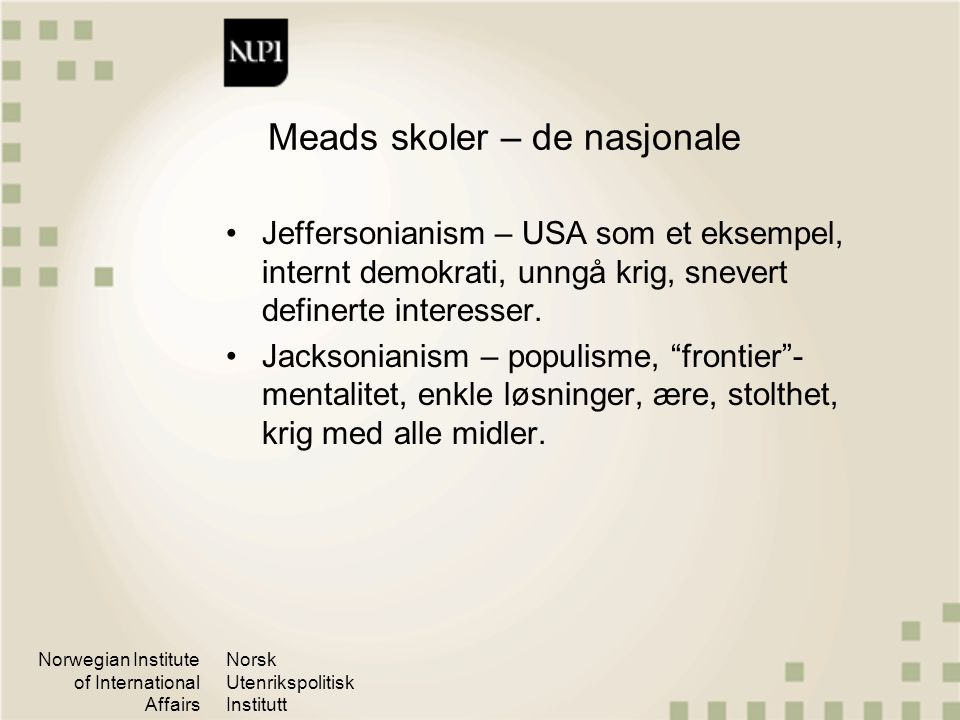 Norwegian Institute of International Affairs Norsk Utenrikspolitisk Institutt Meads skoler – de nasjonale Jeffersonianism – USA som et eksempel, inter