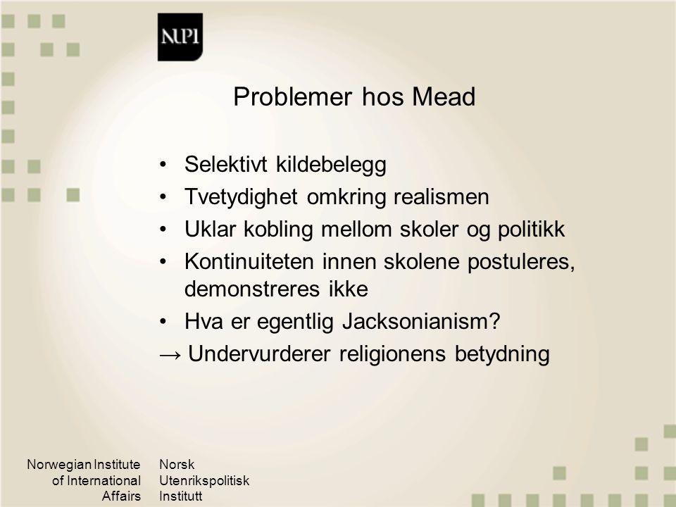 Norwegian Institute of International Affairs Norsk Utenrikspolitisk Institutt Problemer hos Mead Selektivt kildebelegg Tvetydighet omkring realismen U