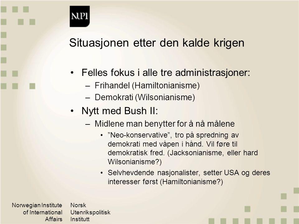 Norwegian Institute of International Affairs Norsk Utenrikspolitisk Institutt Situasjonen etter den kalde krigen Felles fokus i alle tre administrasjo