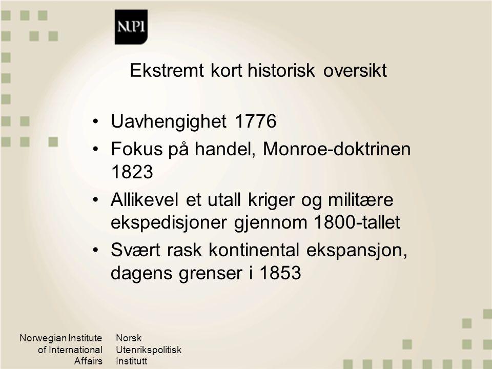 Norwegian Institute of International Affairs Norsk Utenrikspolitisk Institutt Ekstremt kort historisk oversikt Uavhengighet 1776 Fokus på handel, Monr