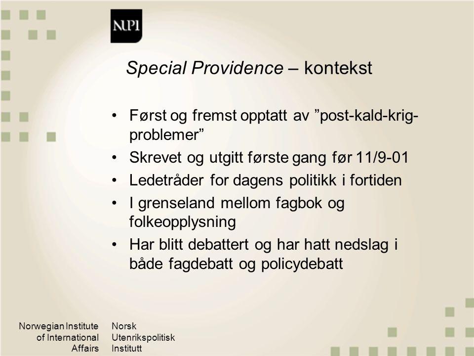 """Norwegian Institute of International Affairs Norsk Utenrikspolitisk Institutt Special Providence – kontekst Først og fremst opptatt av """"post-kald-krig"""