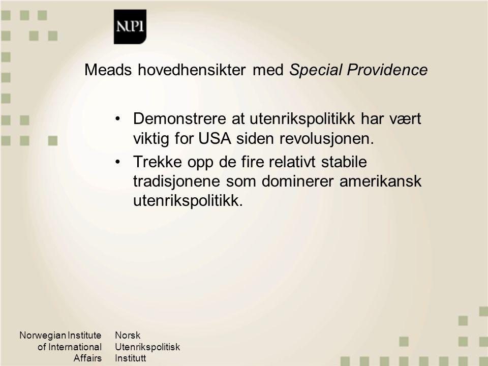Norwegian Institute of International Affairs Norsk Utenrikspolitisk Institutt Realismens Common wisdom om amerikansk utenrikspolitikk (i følge Mead) Isolasjonisme dominerende fra 1776 til 1.