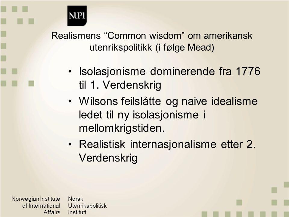 """Norwegian Institute of International Affairs Norsk Utenrikspolitisk Institutt Realismens """"Common wisdom"""" om amerikansk utenrikspolitikk (i følge Mead)"""