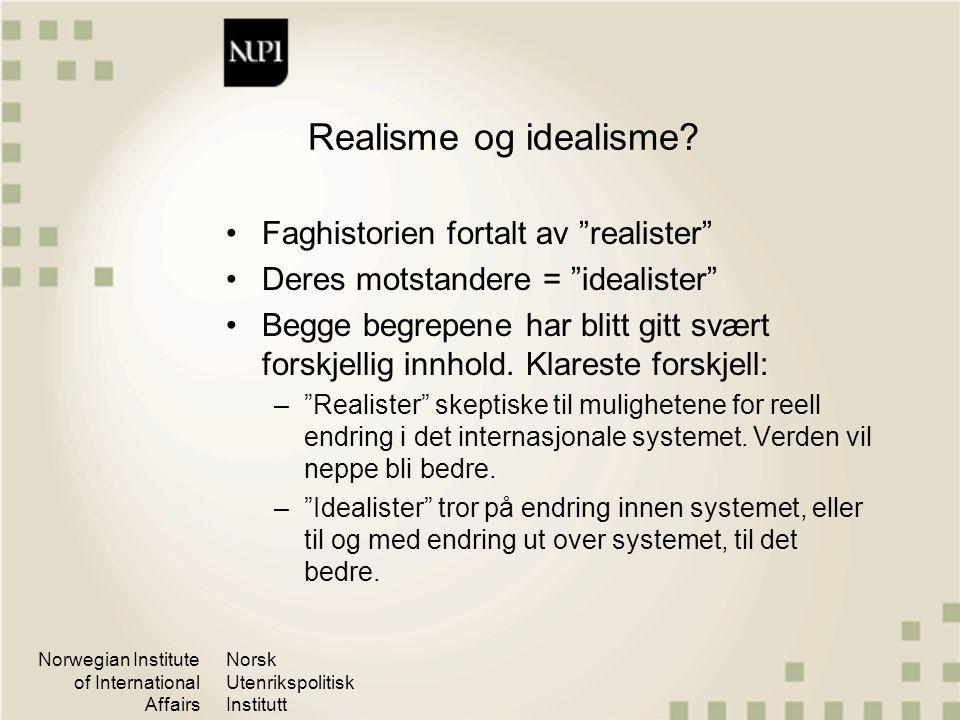 """Norwegian Institute of International Affairs Norsk Utenrikspolitisk Institutt Realisme og idealisme? Faghistorien fortalt av """"realister"""" Deres motstan"""