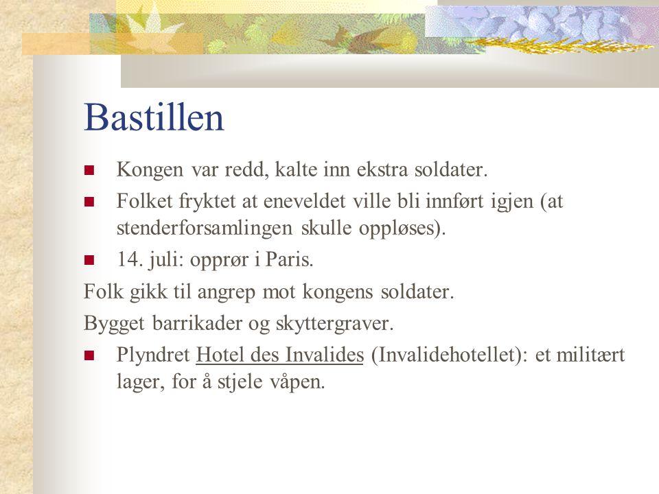 Bastillen Kongen var redd, kalte inn ekstra soldater. Folket fryktet at eneveldet ville bli innført igjen (at stenderforsamlingen skulle oppløses). 14
