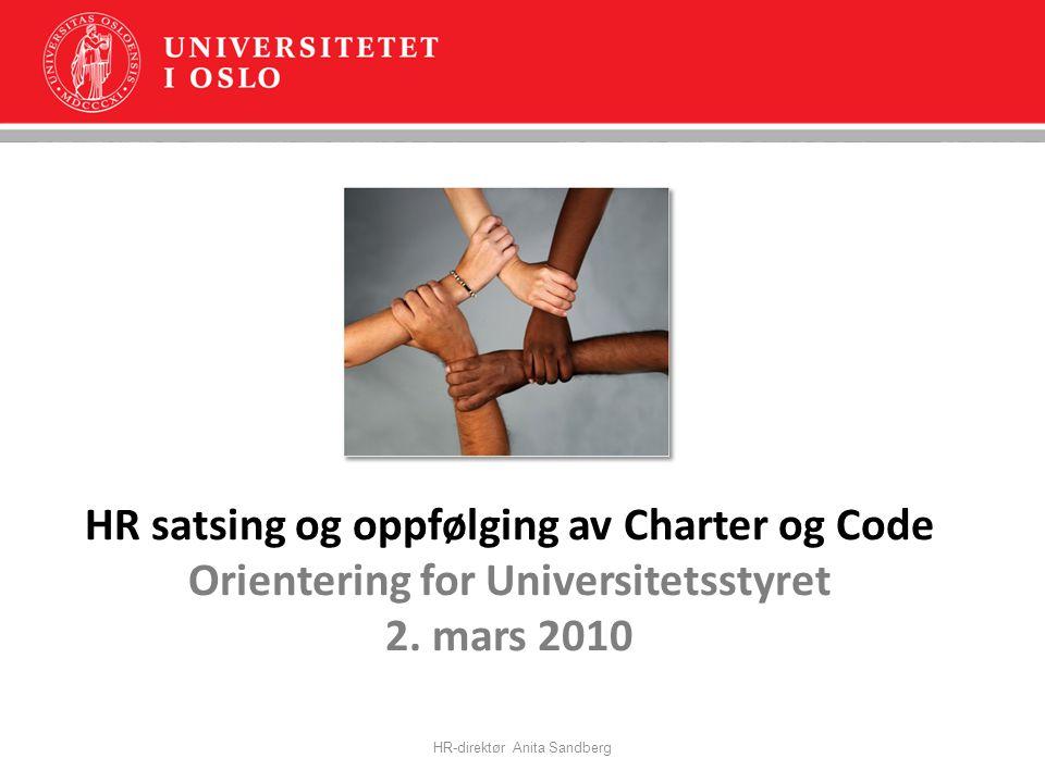 HR satsing og oppfølging av Charter og Code Orientering for Universitetsstyret 2. mars 2010 HR-direktør Anita Sandberg