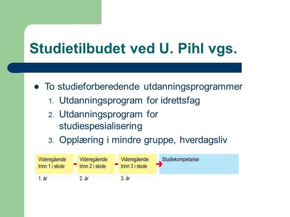 Studietilbudet ved U. Pihl vgs. To studieforberedende utdanningsprogrammer 1. Utdanningsprogram for idrettsfag 2. Utdanningsprogram for studiespesiali