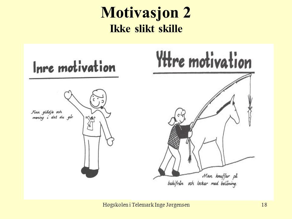 Høgskolen i Telemark Inge Jørgensen18 Motivasjon 2 Ikke slikt skille