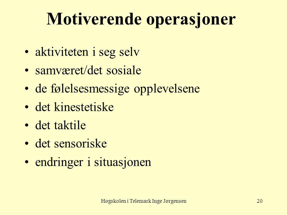 Høgskolen i Telemark Inge Jørgensen20 Motiverende operasjoner aktiviteten i seg selv samværet/det sosiale de følelsesmessige opplevelsene det kinestet