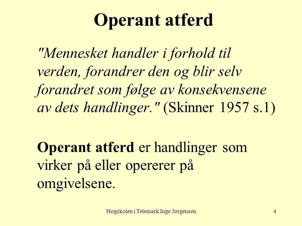 Høgskolen i Telemark Inge Jørgensen4 Operant atferd