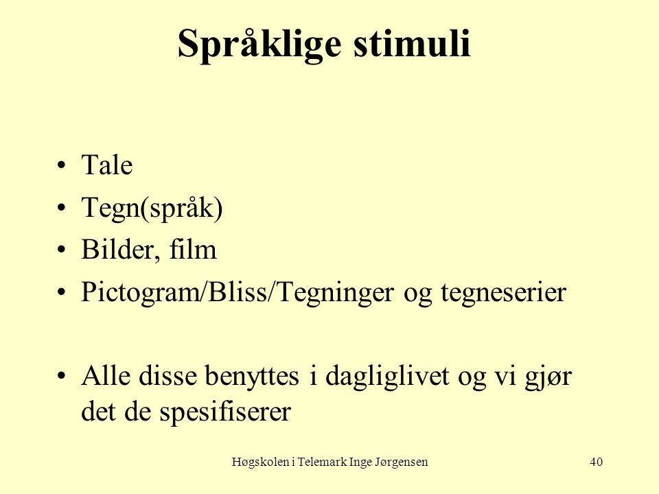 Høgskolen i Telemark Inge Jørgensen40 Språklige stimuli Tale Tegn(språk) Bilder, film Pictogram/Bliss/Tegninger og tegneserier Alle disse benyttes i d